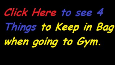Click Here to see 4 Things to Keep in Bag when going to Gym.